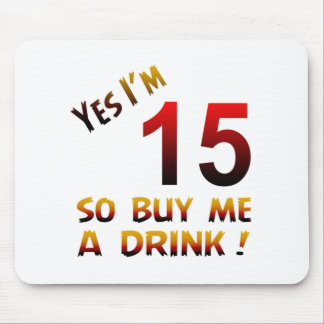 Yes I'm 15 so buy me a drink ! Mouse Pad