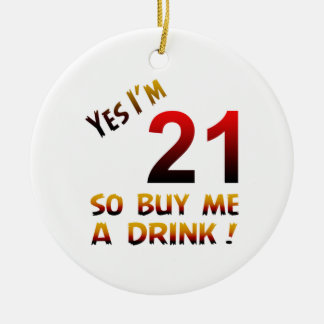 Yes I'm 21 so buy me a drink ! Double-Sided Ceramic Round Christmas Ornament
