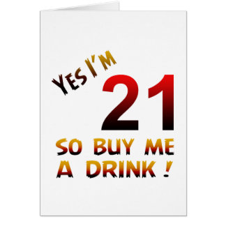Yes I'm 21 so buy me a drink ! Greeting Card