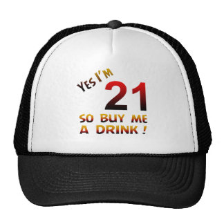 Yes I'm 21 so buy me a drink ! Trucker Hats