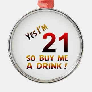 Yes I'm 21 so buy me a drink ! Round Metal Christmas Ornament