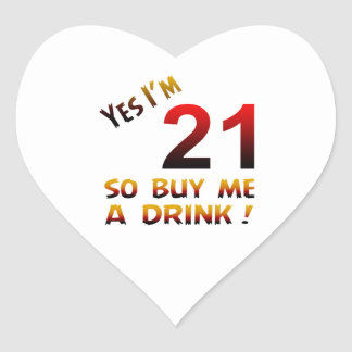 Yes I'm 21 so buy me a drink ! Heart Stickers
