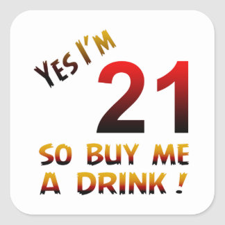 Yes I'm 21 so buy me a drink ! Square Sticker