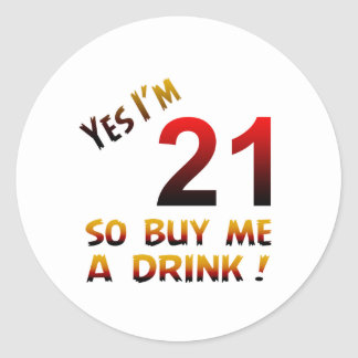 Yes I'm 21 so buy me a drink ! Round Stickers