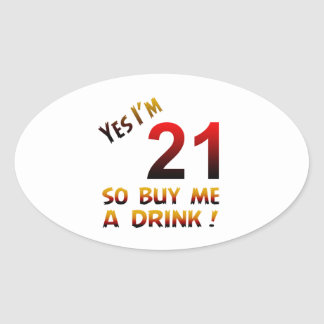 Yes I'm 21 so buy me a drink ! Oval Sticker