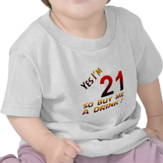 Yes I'm 21 so buy me a drink ! Shirt