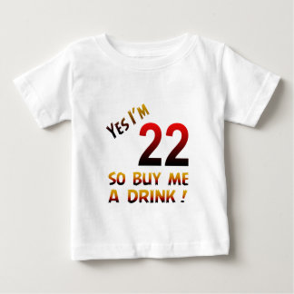 Yes I'm 22 so buy me a drink ! Infant T-shirt