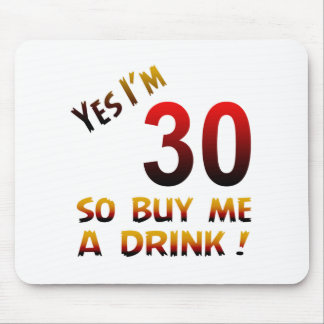 Yes I'm 30 so buy me a drink ! Mouse Pad