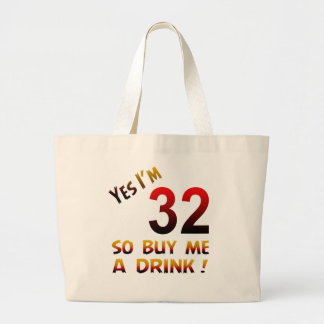 Yes I'm 32 so buy me a drink ! Tote Bags