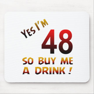 Yes I'm 47 so buy me a drink ! Mouse Pad