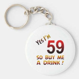 Yes I'm 59 so buy me a drink ! Basic Round Button Keychain