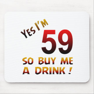 Yes I'm 59 so buy me a drink ! Mouse Pad