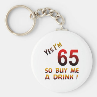 Yes I'm 65 so buy me a drink ! Basic Round Button Keychain