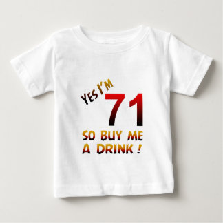 Yes I'm 71 so buy me a drink ! T-shirts