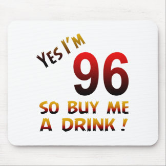 Yes I'm 96 so buy me a drink ! Mouse Pad