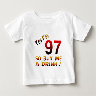 Yes I'm 97 so buy me a drink ! T-shirts