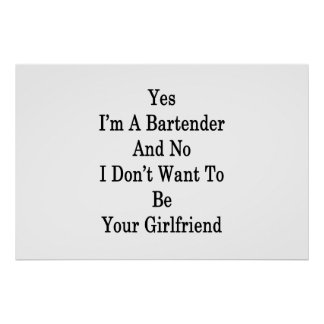 Yes I'm A Bartender And No I Don't Want To Be Your Poster
