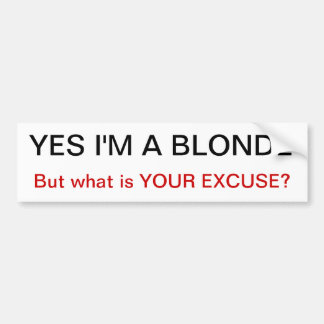 yes i'm a blonde but what is your excuse Bumper St Bumper Sticker
