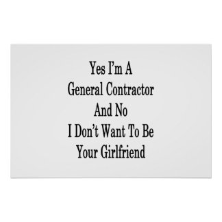 Yes I'm A General Contractor And No I Don't Want T Poster