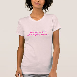 Yes, I'm a girl and I play Hockey! T-Shirt