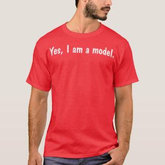 Yes I'm A Model T-Shirt