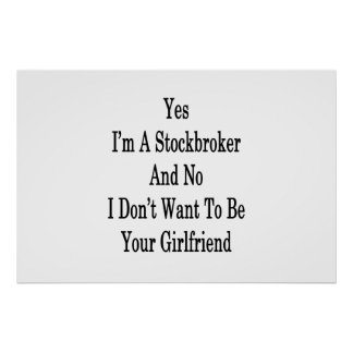 Yes I'm A Stockbroker And No I Don't Want To Be Yo Poster