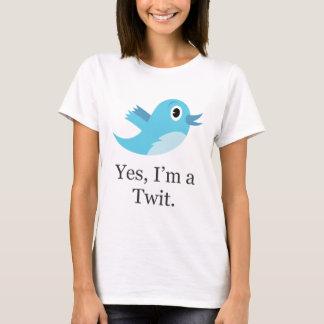 Yes I'm a Twit T-Shirt