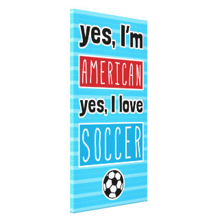 Yes I'm American, Yes I Love Soccer Canvas Print