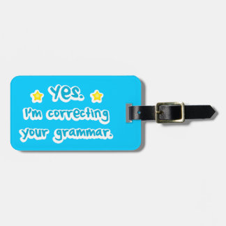 Yes, I'm correcting your grammar Bag Tag