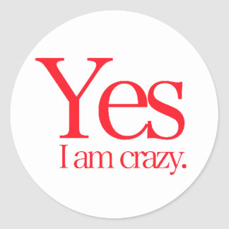 Yes I'm crazy funny admissions comments personalit Classic Round Sticker