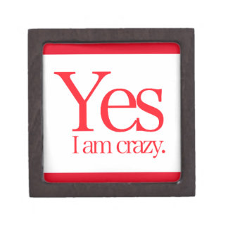 Yes I'm crazy funny admissions comments personalit Premium Trinket Boxes