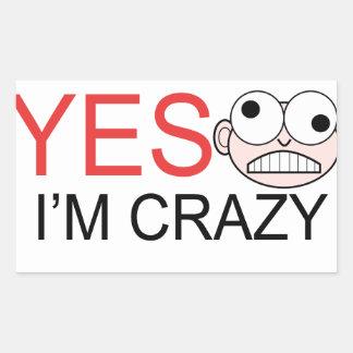 YES I'm Crazy Rectangular Sticker
