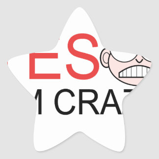 YES I'm Crazy Star Sticker