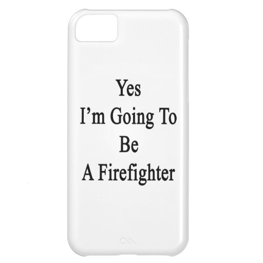 Yes I'm Going To Be A Firefighter Cover For iPhone 5C