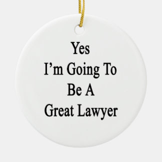 Yes I'm Going To Be A Great Lawyer Ornaments