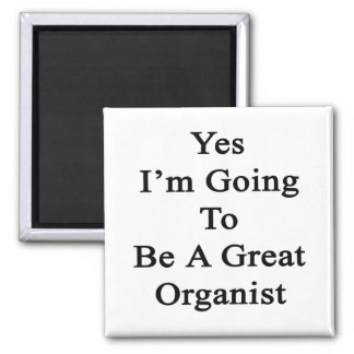 Yes I'm Going To Be A Great Organist Fridge Magnets
