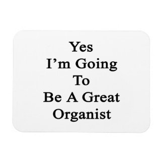 Yes I'm Going To Be A Great Organist Rectangle Magnets