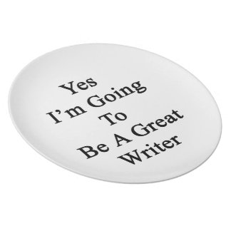 Yes I'm Going To Be A Great Writer Plate