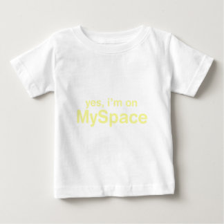 Yes, I'm On Myspace Baby T-Shirt