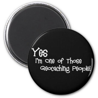 Yes, I'm One of those Geocaching People! Magnet