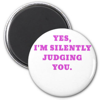 Yes Im Silently Judging You 2 Inch Round Magnet