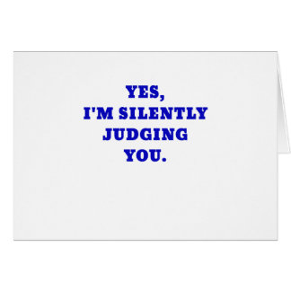 Yes Im Silently Judging You Card