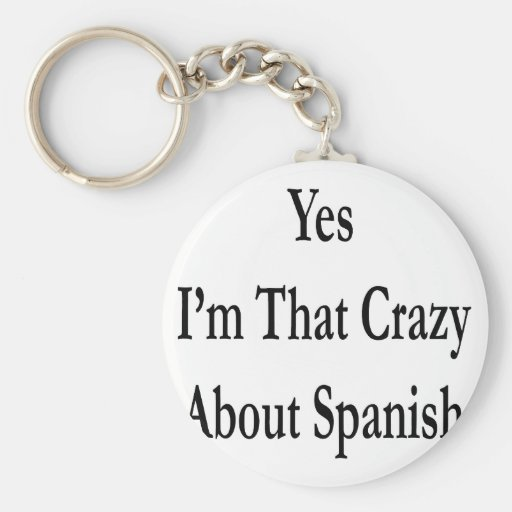 Yes I'm That Crazy About Spanish Keychain