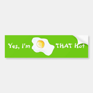 Yes, I'm THAT Hot! Bumper Sticker