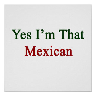 Yes I'm That Mexican Print
