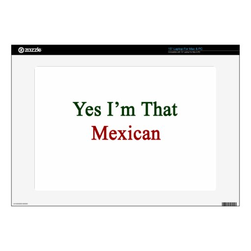 """Yes I'm That Mexican 15"""" Laptop Skins"""