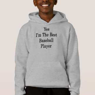 Yes I'm The Best Baseball Player Hoodie