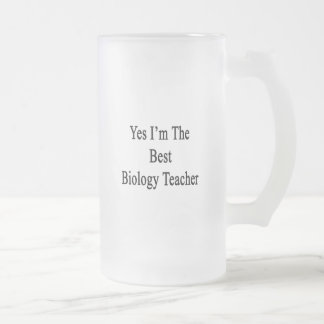 Yes I'm The Best Biology Teacher 16 Oz Frosted Glass Beer Mug