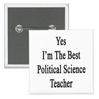 Yes I'm The Best Political Science Teacher Pinback Buttons