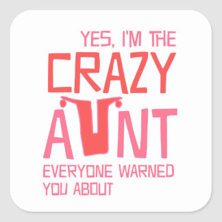 Yes, I'm the Crazy Aunt Square Sticker